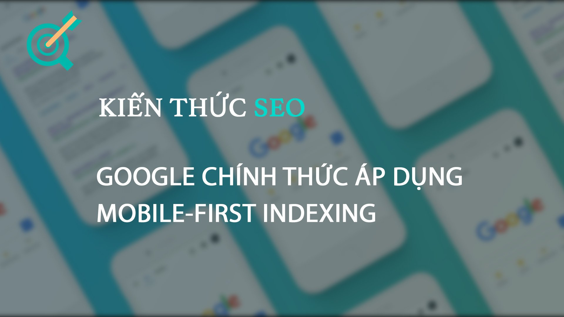 Google áp dụng chính thức Mobile First Indexing, Bạn cần làm gì?