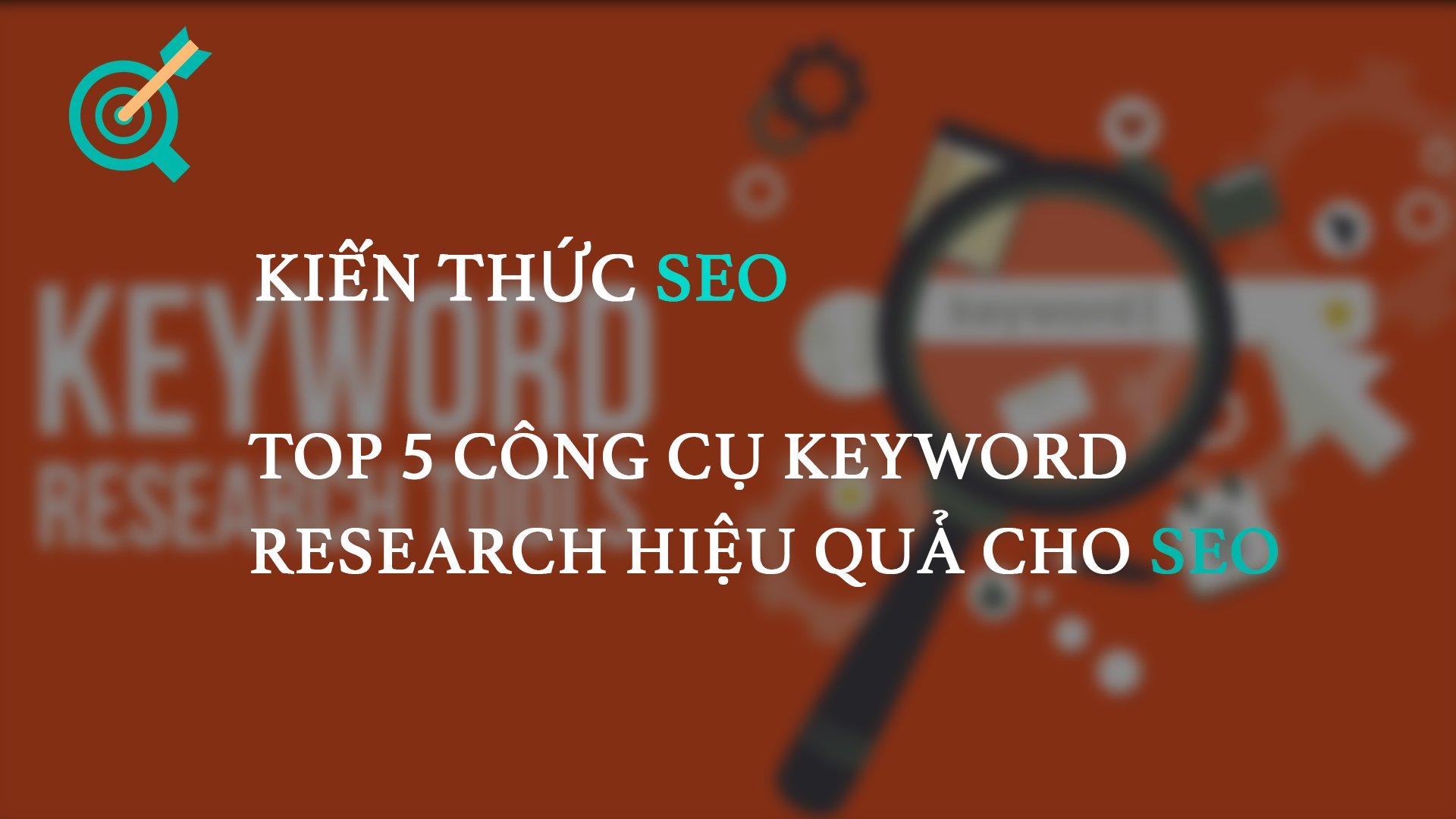 TOP 5 công cụ keyword research hiệu quả cho SEO