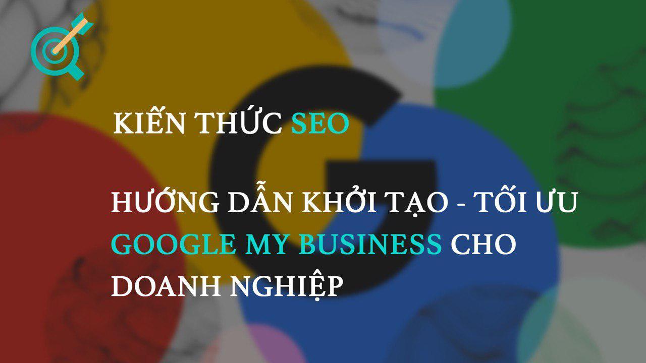 Hướng dẫn khởi tạo – tối ưu Google My Business cho doanh nghiệp