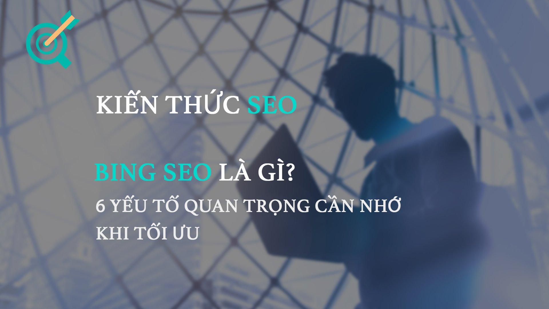 Bing SEO là gì? 6 yếu tố quan trọng cần nhớ khi tối ưu