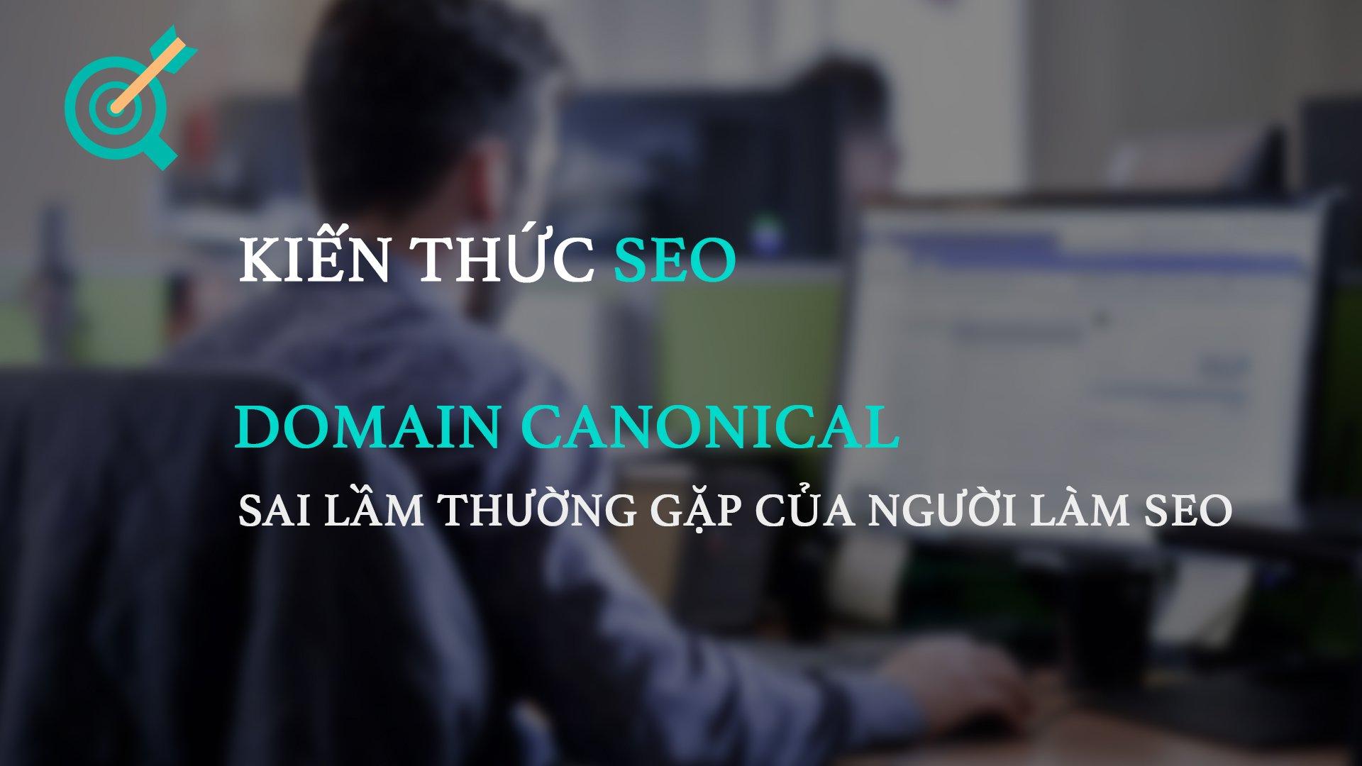 Domain Canonical – Sai lầm thường gặp của người làm SEO