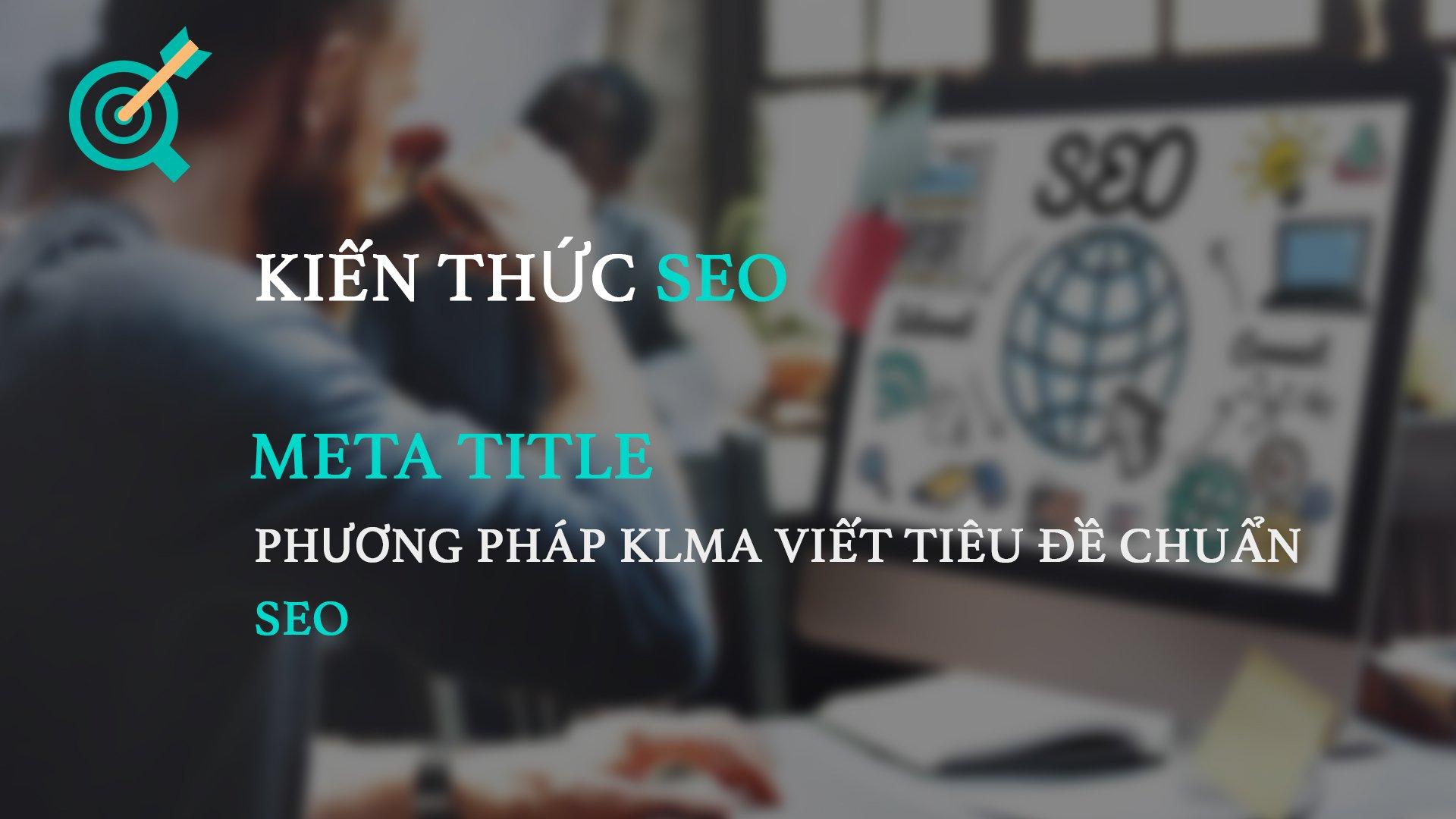Meta title – Phương pháp KLMA viết tiêu đề chuẩn SEO