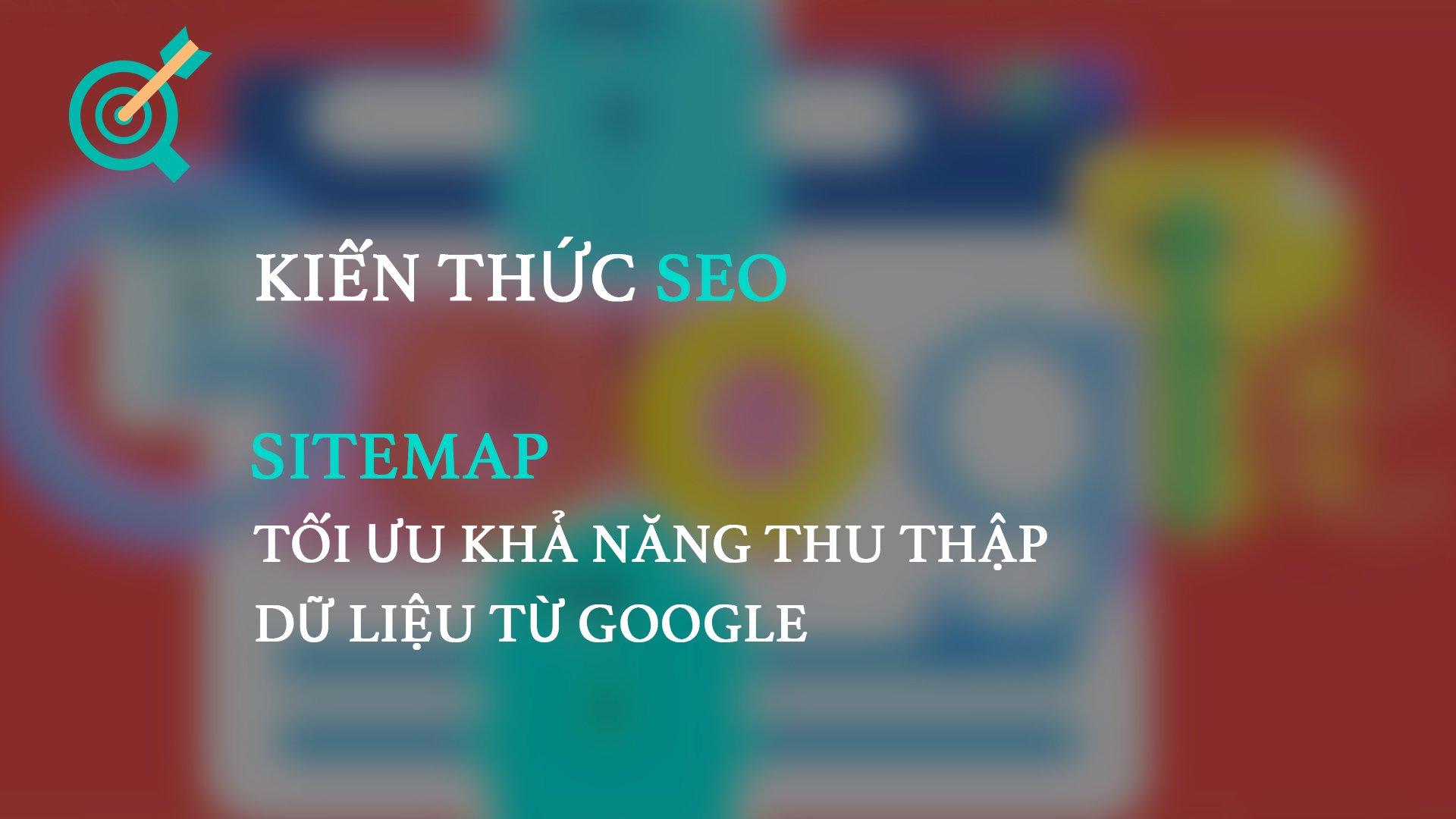 Sitemap – Tối ưu khả năng thu thập dữ liệu từ Google