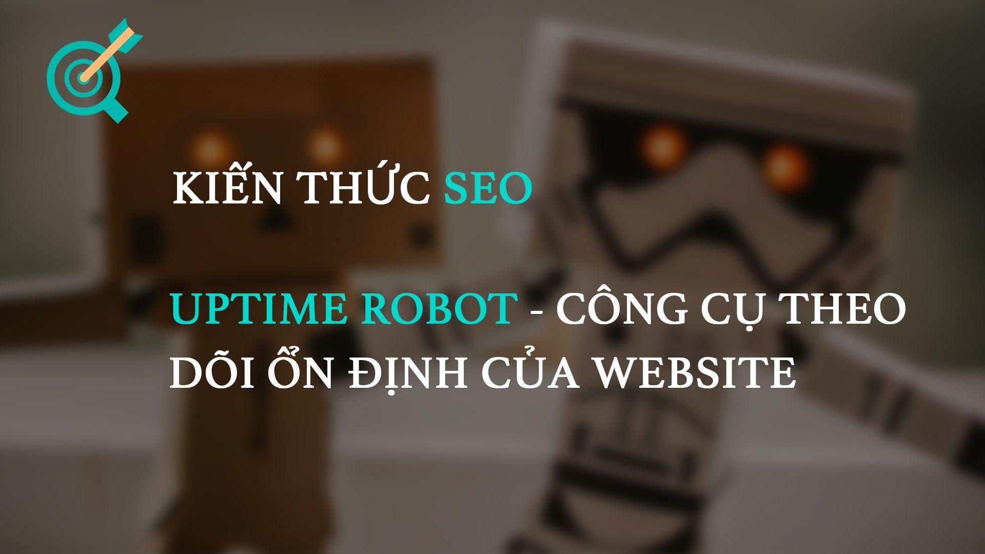 Uptime Robot – Công cụ theo dõi độ ổn định của website