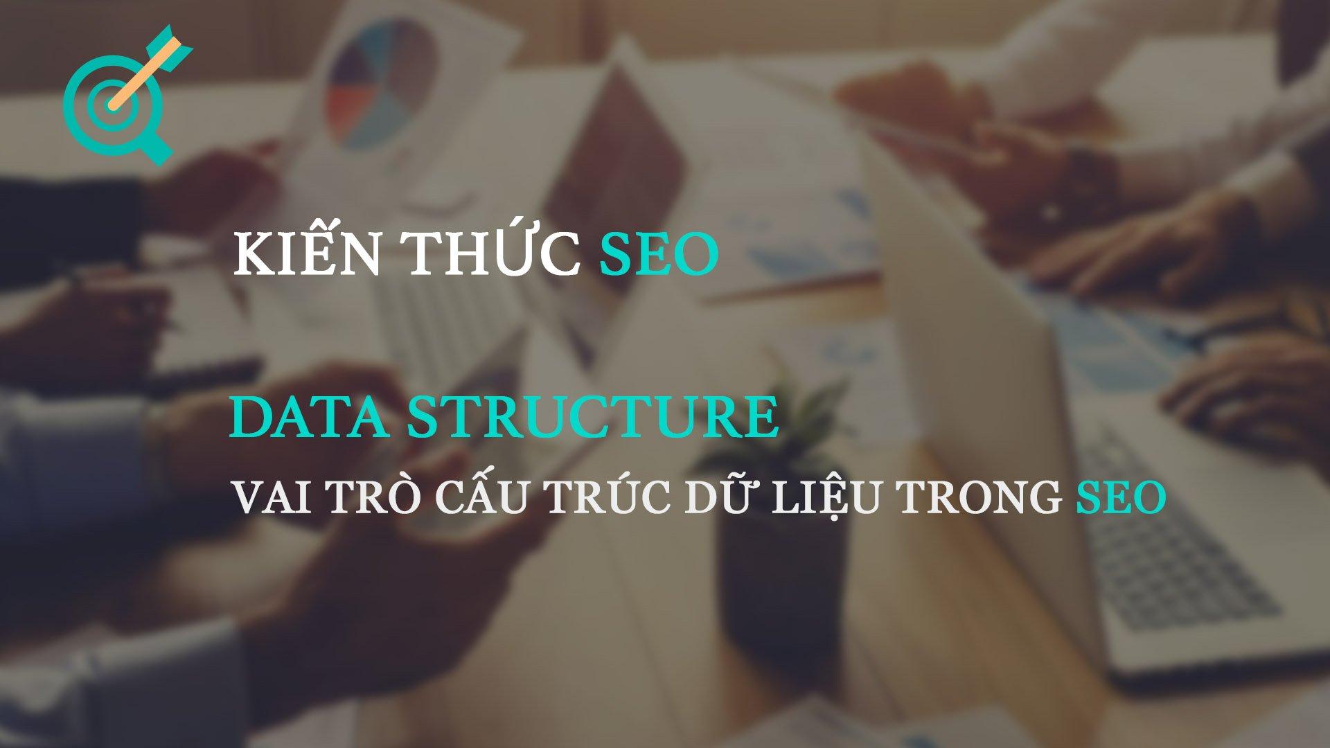 Data Structure – Vai trò cấu trúc dữ liệu trong SEO