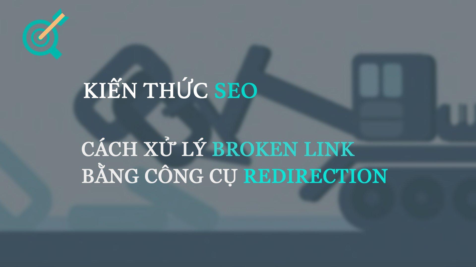 Cách xử lý Broken Link bằng công cụ Redirection