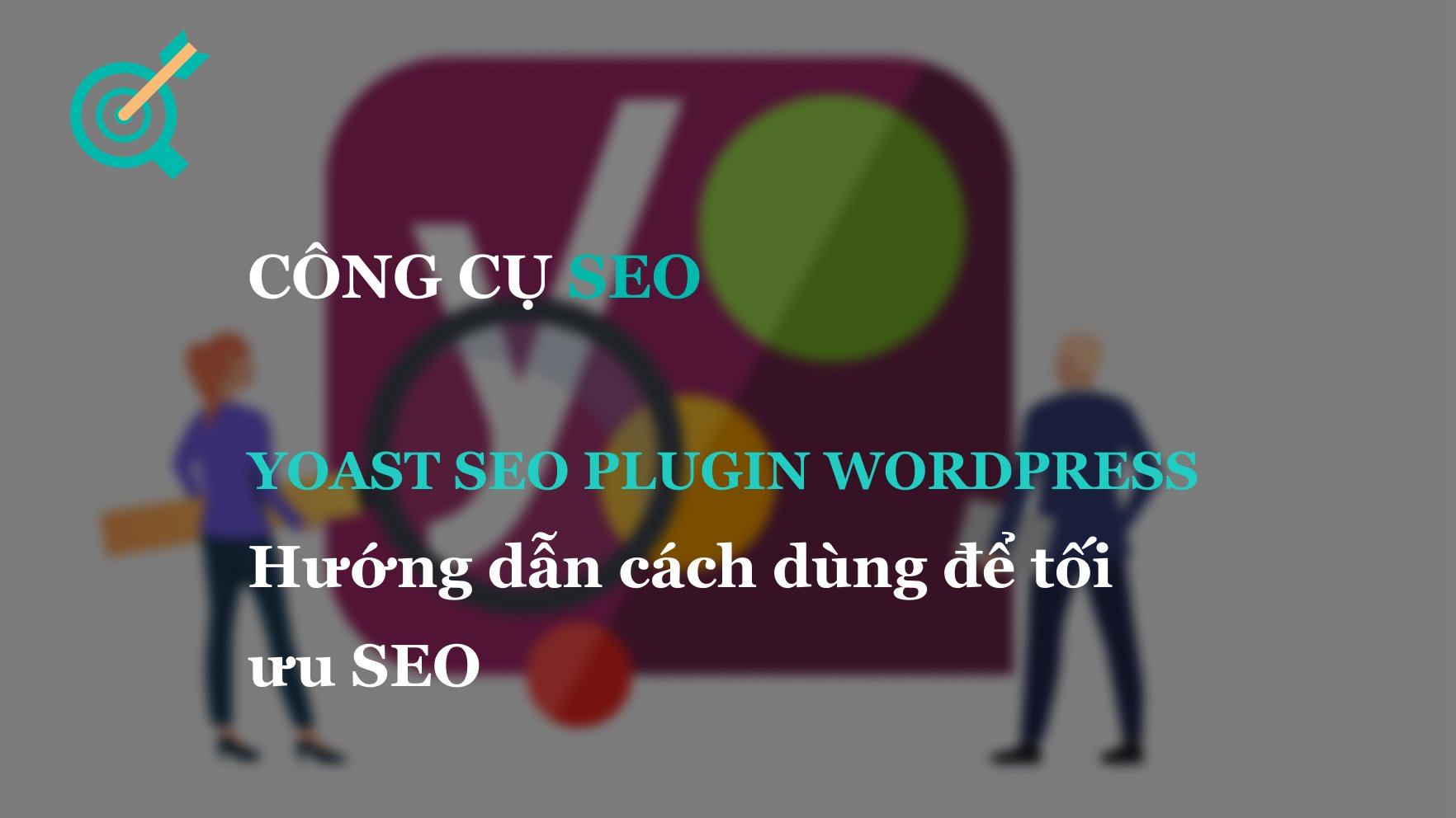 Yoast SEO Plugin WordPress, Hướng dẫn cách dùng để tối ưu SEO