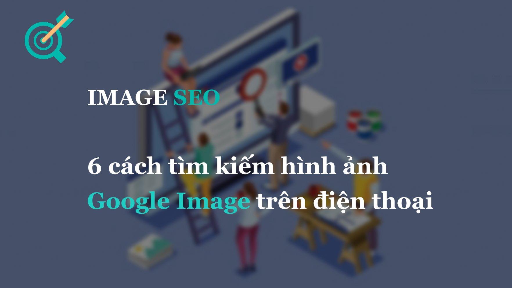 6 cách tìm kiếm hình ảnh Google Image trên điện thoại