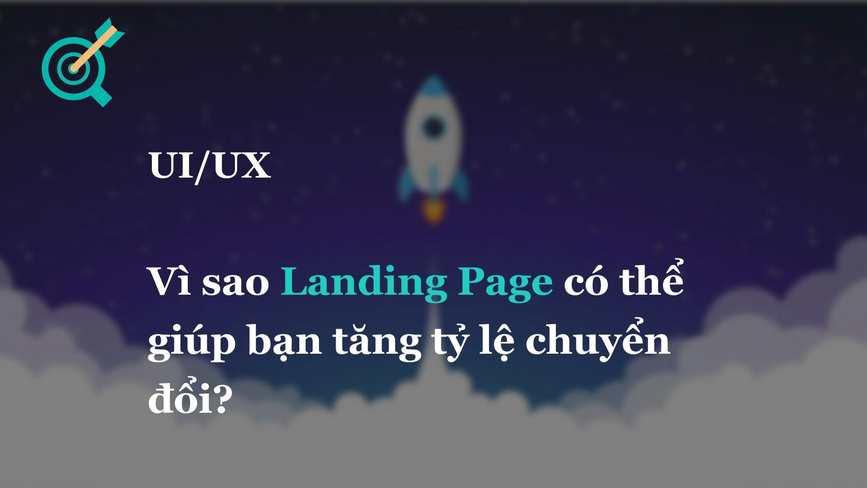 Vì sao Landing Page có thể giúp bạn tăng tỷ lệ chuyển đổi?