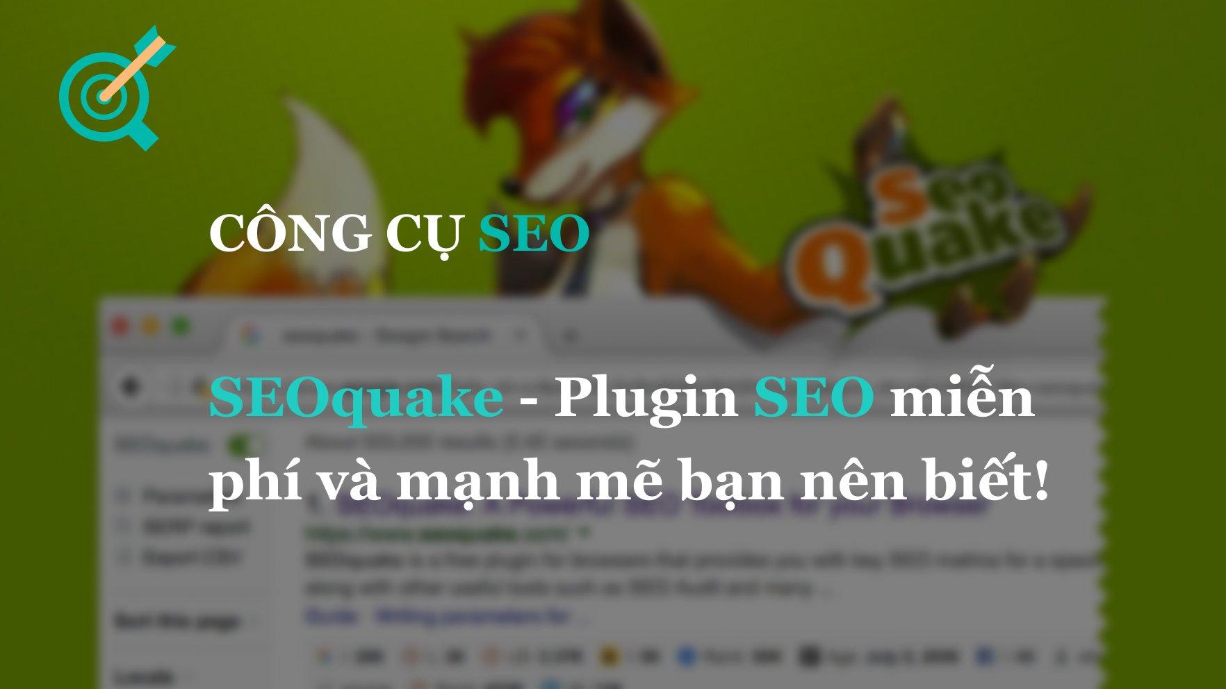 SEOquake – Plugin SEO miễn phí và mạnh mẽ bạn nên biết!
