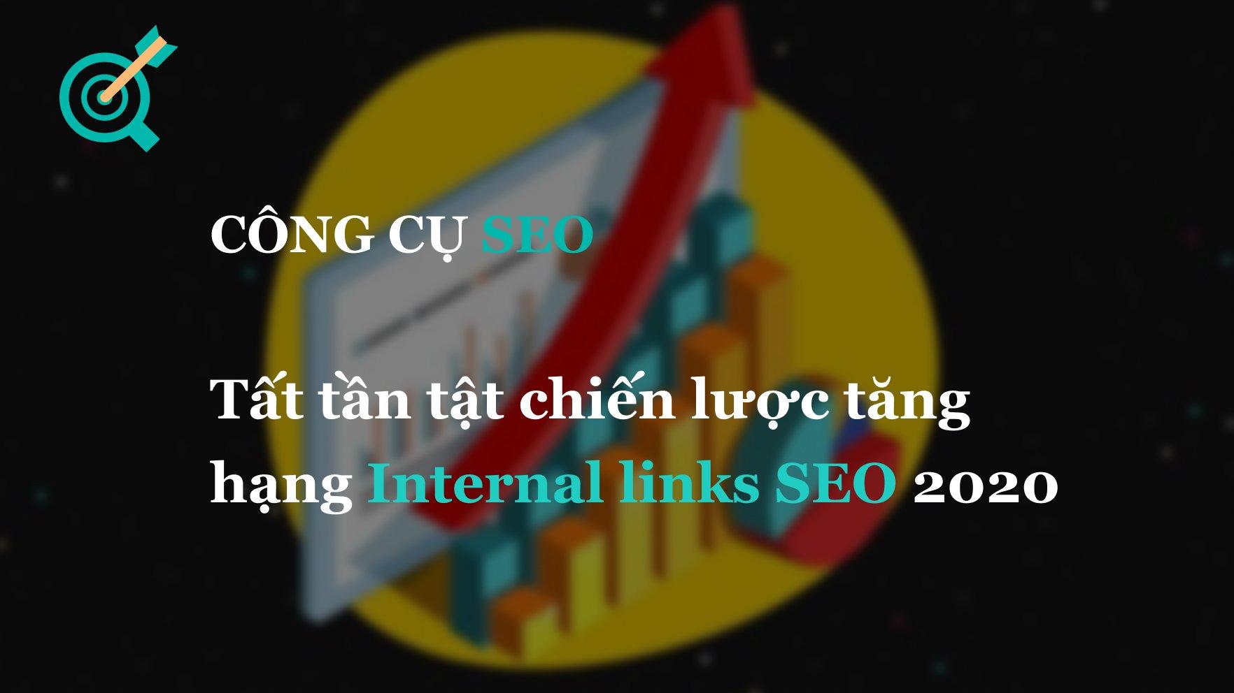 Tất tần tật chiến lược tăng hạng Internal links SEO 2020
