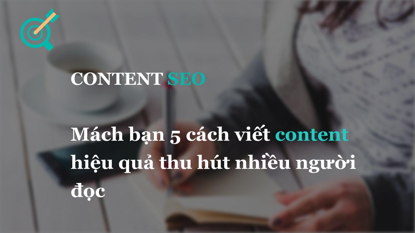 Mách bạn 5 cách viết content hiệu quả thu hút nhiều người đọc