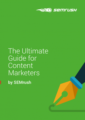 The Ultimate Guide for Content Marketers by SEMrush