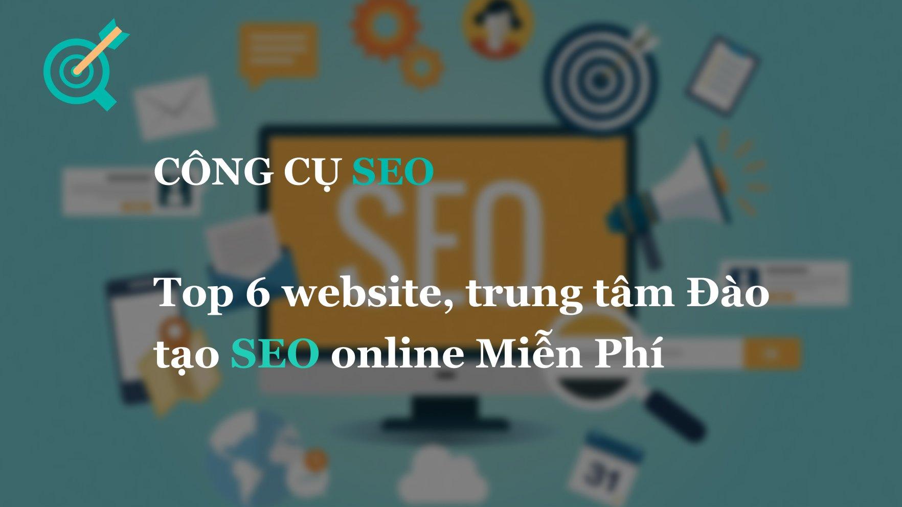 Top 6 website, trung tâm Đào tạo SEO online Miễn Phí