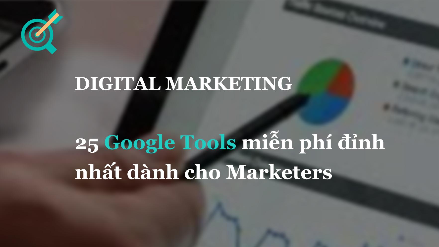 25 Google Tools miễn phí đỉnh nhất dành cho Marketers