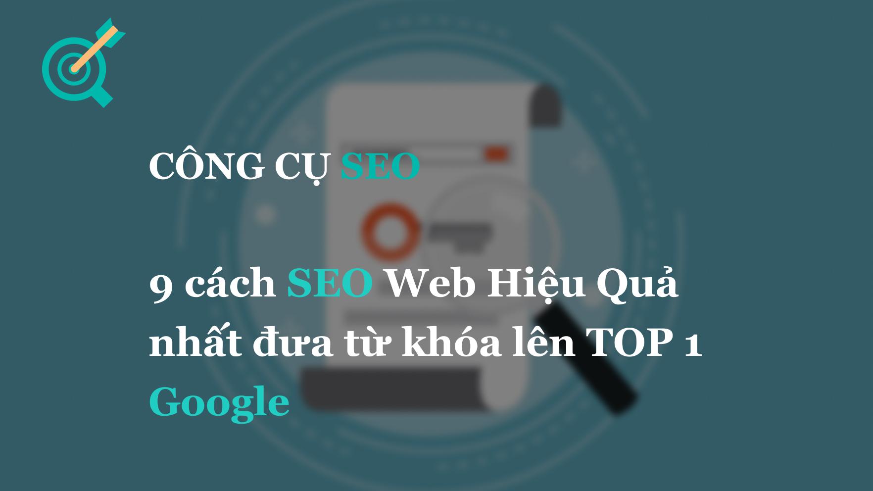 9 cách SEO Web Hiệu Quả nhất đưa từ khóa lên TOP 1 Google
