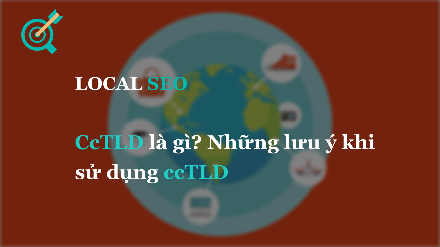 CcTLD là gì? Những lưu ý khi sử dụng ccTLD