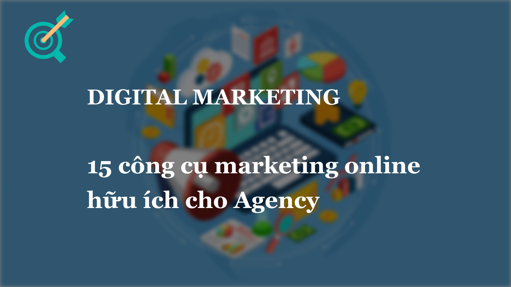 15 công cụ marketing online hữu ích cho Agency