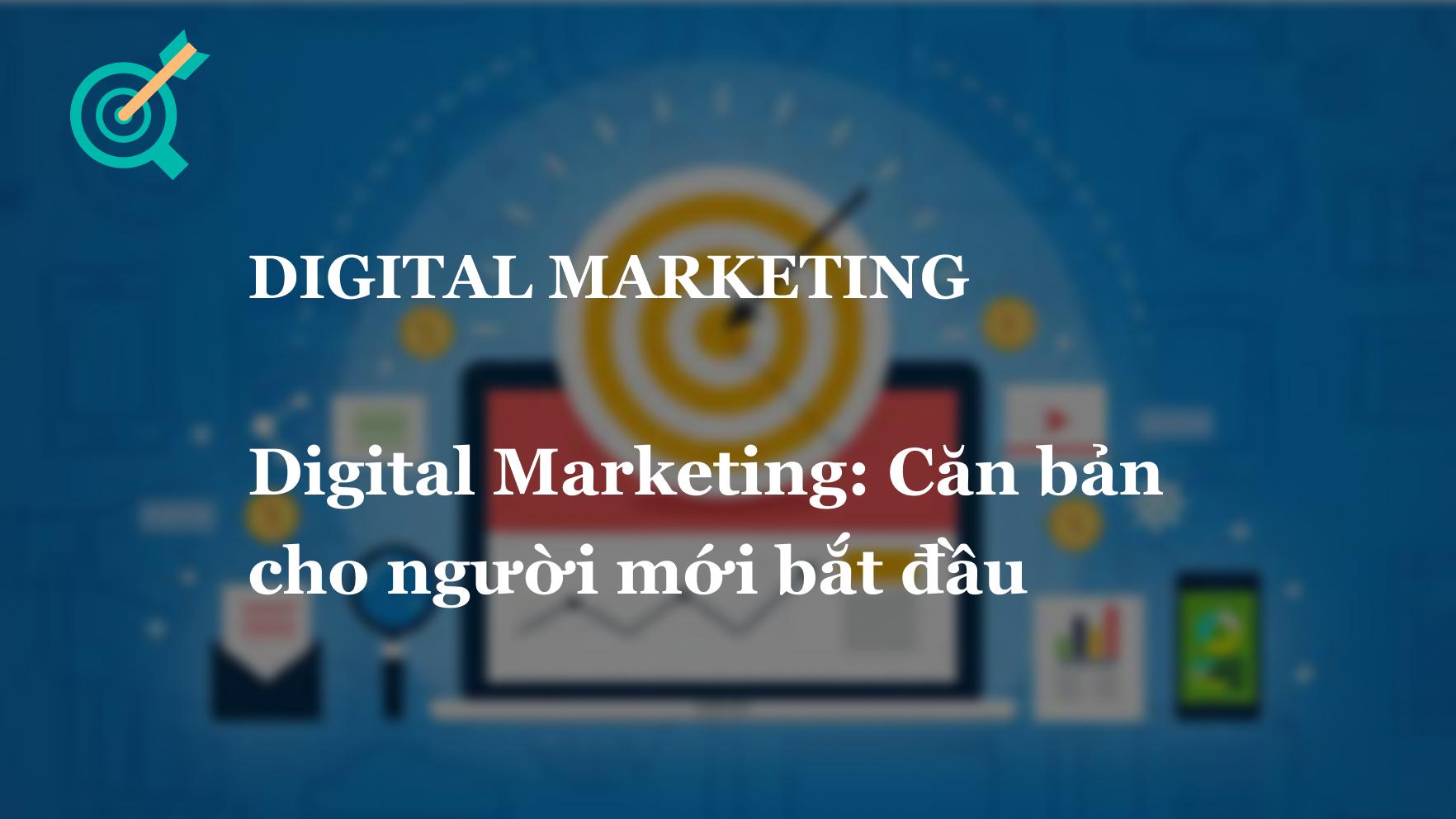 Digital Marketing: Căn bản cho người mới bắt đầu