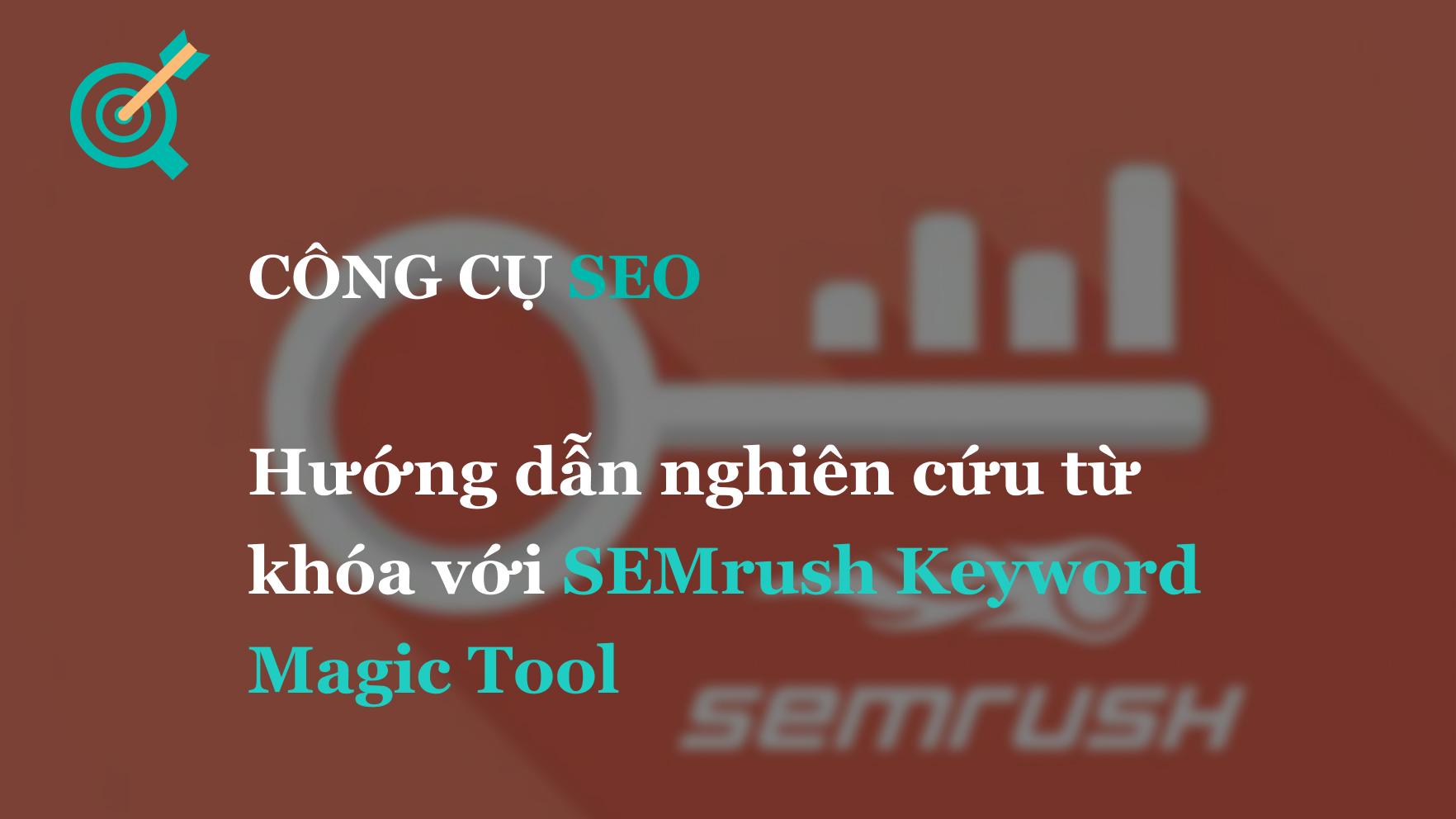 Công cụ nghiên cứu từ khóa với SEMrush Keyword Magic Tool