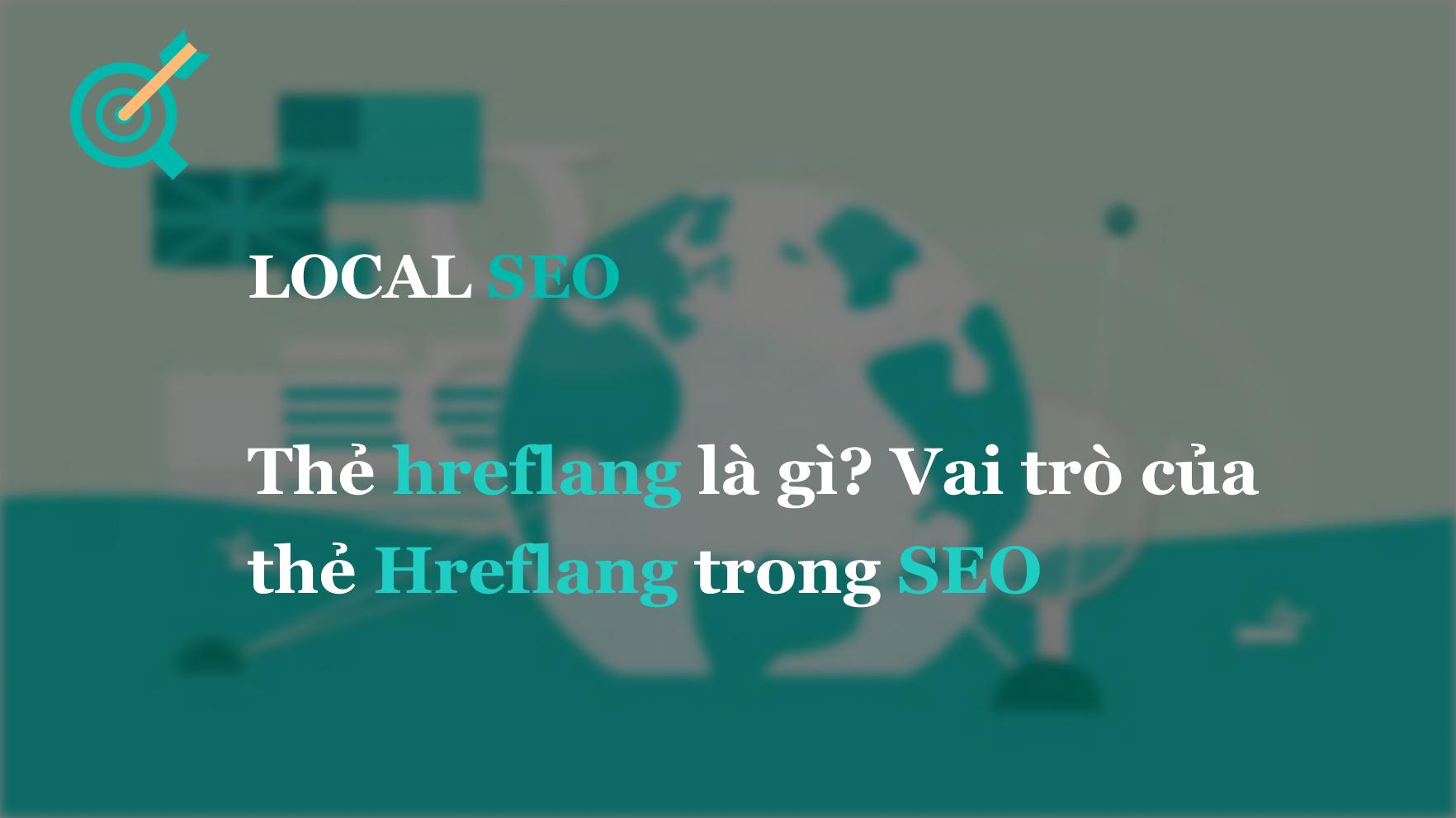 Thẻ hreflang là gì? Vai trò của thẻ Hreflang trong SEO