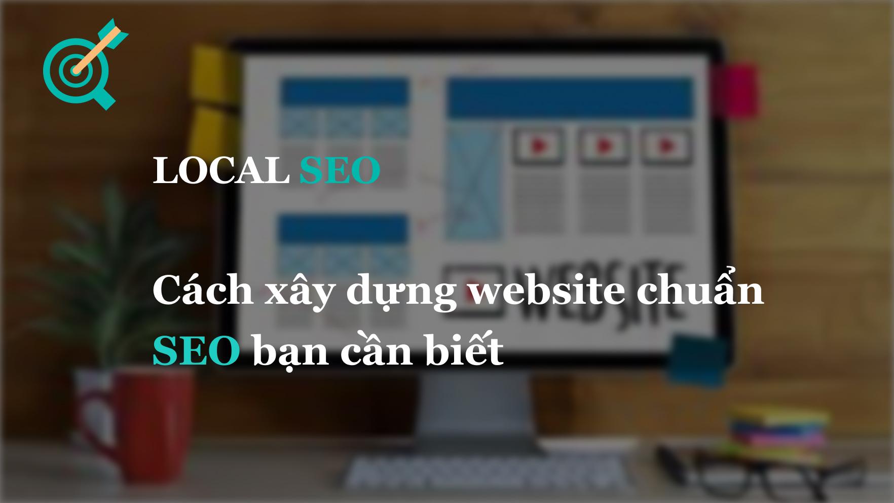 Cách xây dựng website chuẩn SEO bạn cần biết