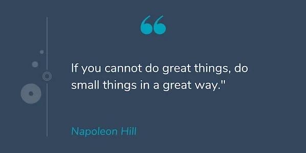 """Motivational Quotes: """"Nếu bạn không thể làm những điều tuyệt vời, hãy làm những việc nhỏ một cách tuyệt vời."""" -Napoleon Hill"""