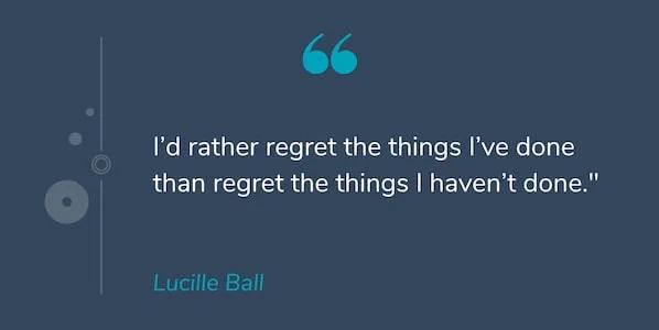 """Motivational Quotes: """"Tôi thà hối tiếc về những điều tôi đã làm hơn là hối tiếc về những điều tôi chưa làm."""" -Lucille Ball"""