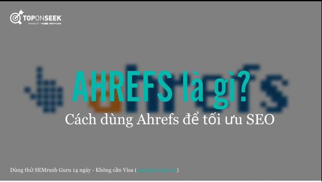 Ahrefs là gì? Cách dùng Ahrefs để tối ưu SEO