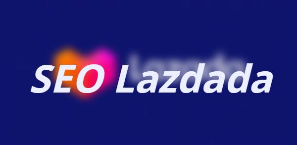 Lazada SEO: Cách tăng traffic và đơn hàng