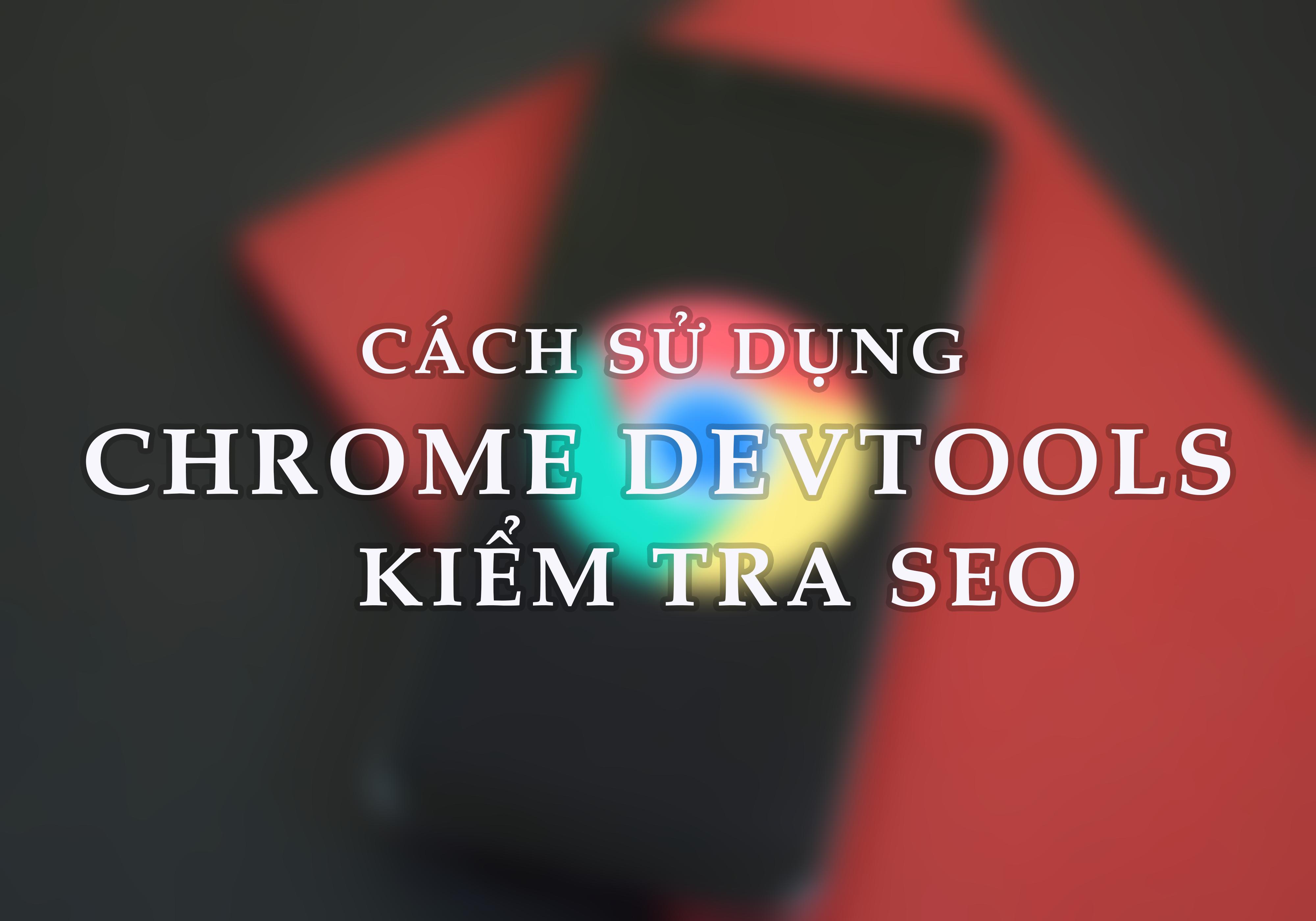 3 Cách sử dụng Chrome DevTools để kiểm tra SEO