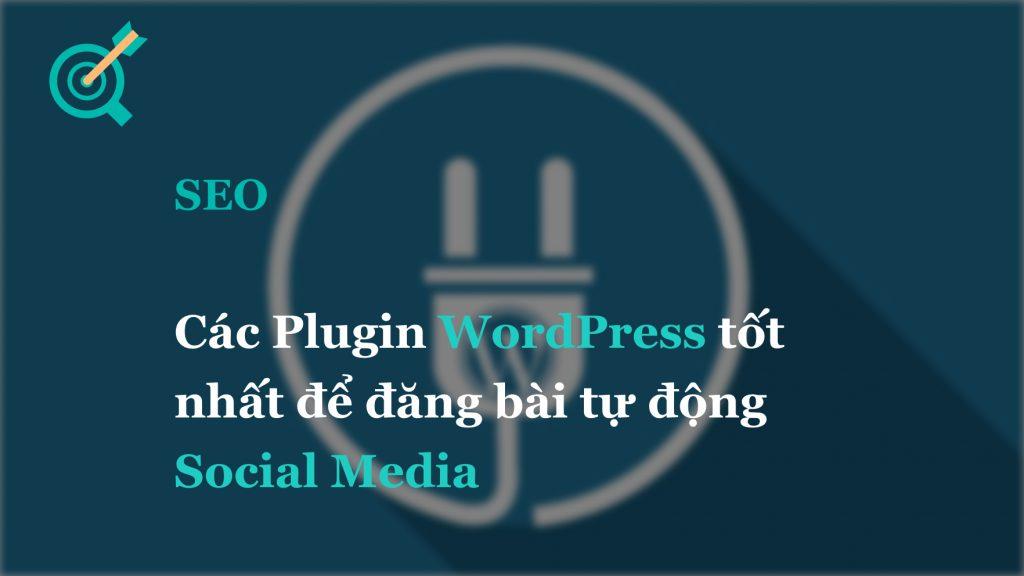 Các Plugin WordPress tốt nhất để đăng bài tự động Social Media