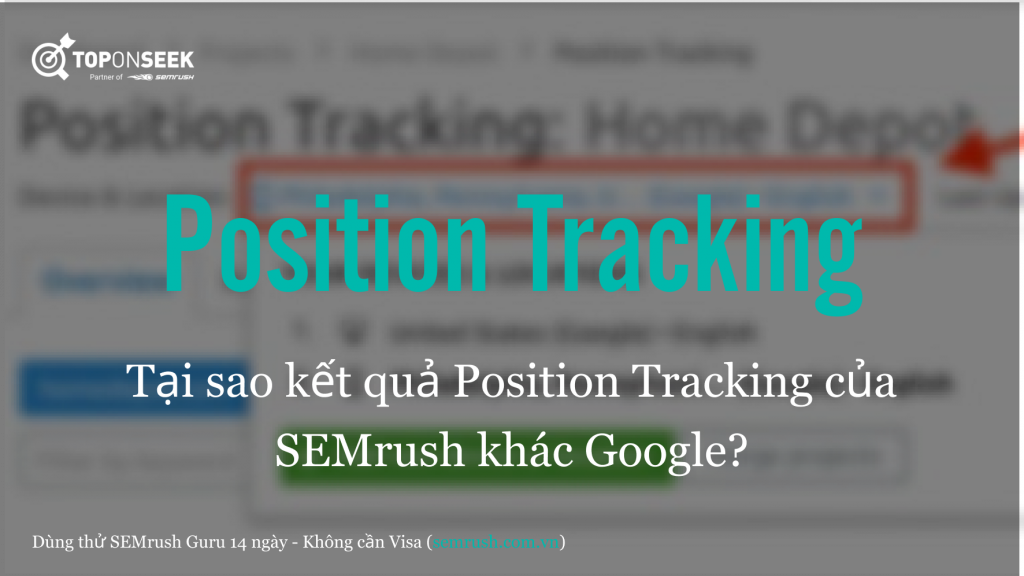 Tại sao kết quả Position Tracking của SEMrush khác Google?