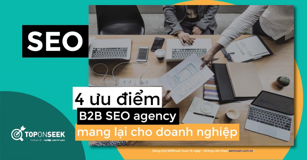 4 ưu điểm B2B SEO agency mang lại cho doanh nghiệp