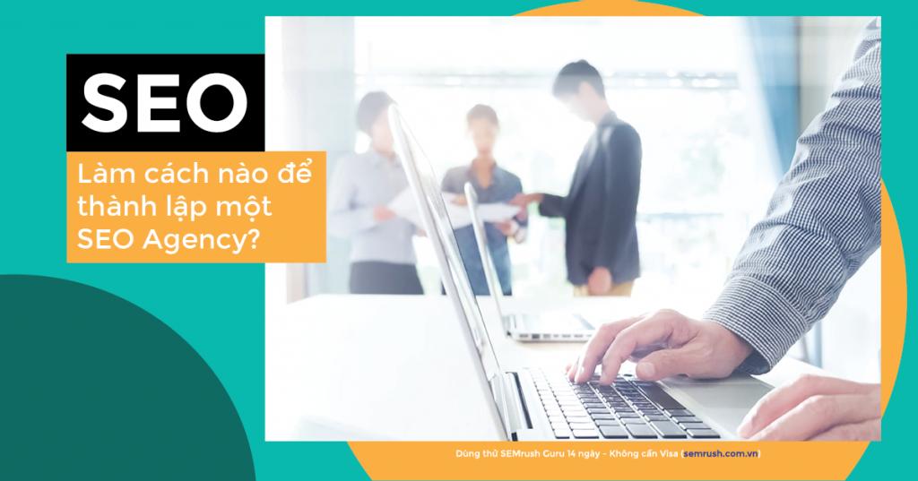 Làm cách nào để thành lập một SEO Agency?