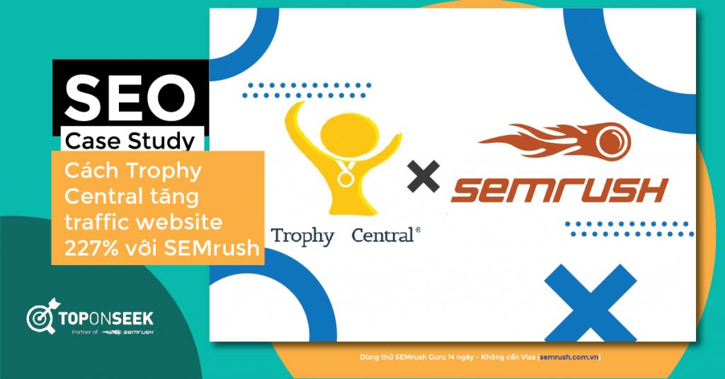 Cách Trophy Central tăng traffic website 227% với SEMrush