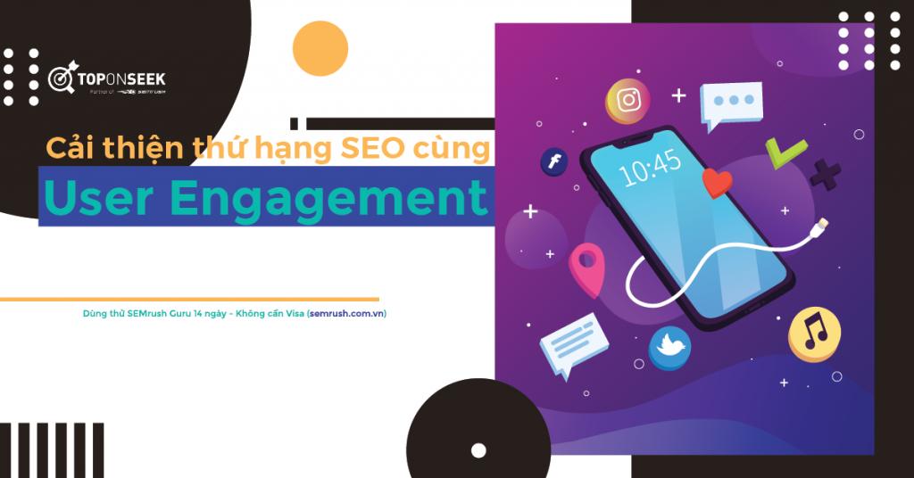 Vì sao User Engagement giúp cải thiện thứ hạng SEO?