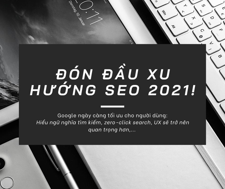 Đón đầu xu hướng SEO 2021! Những gì bạn cần biết