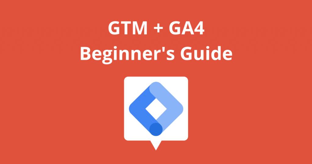Google Tag Manager GA4: Hướng dẫn toàn tập 2021