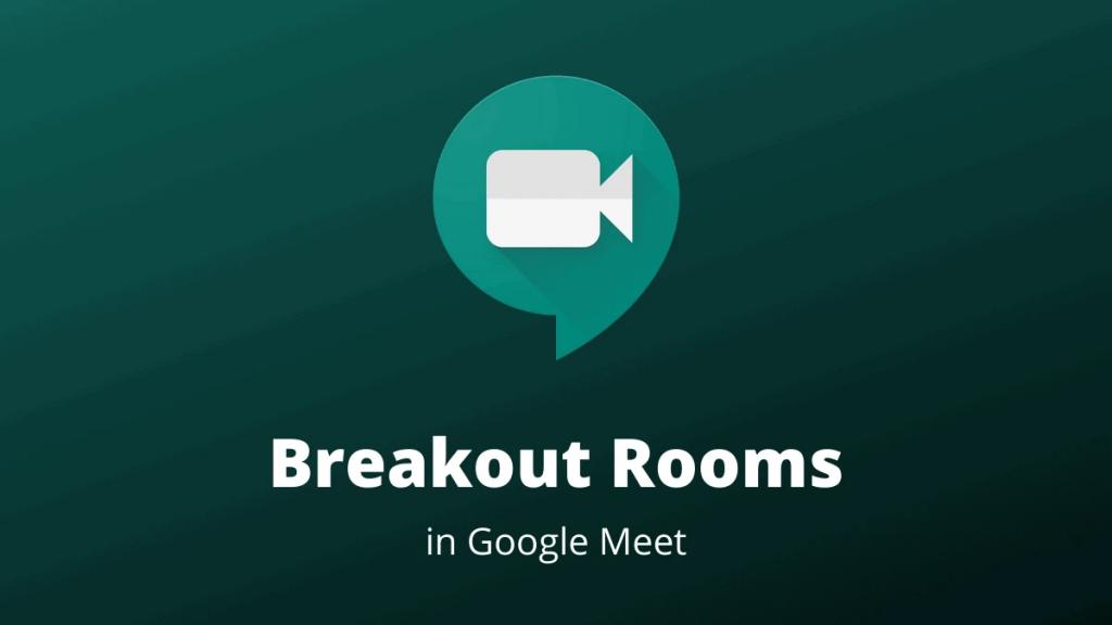 Tính năng Breakout Rooms của Google Meet