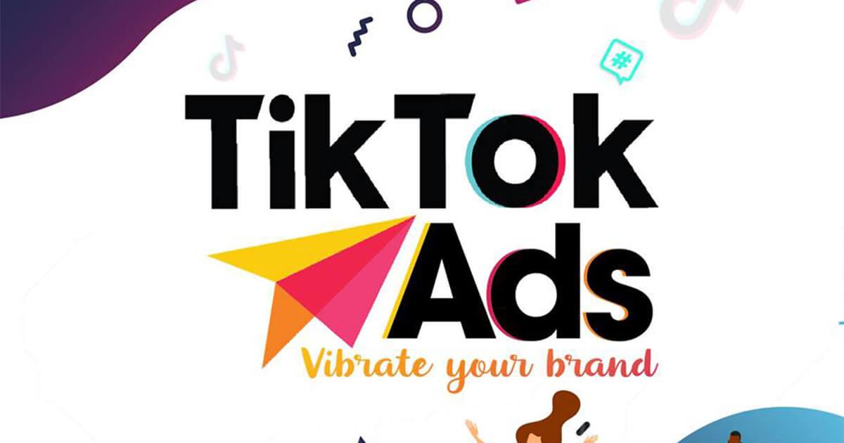 Hướng dẫn chi tiết từ A-Z về TikTok Ads dành cho Marketers