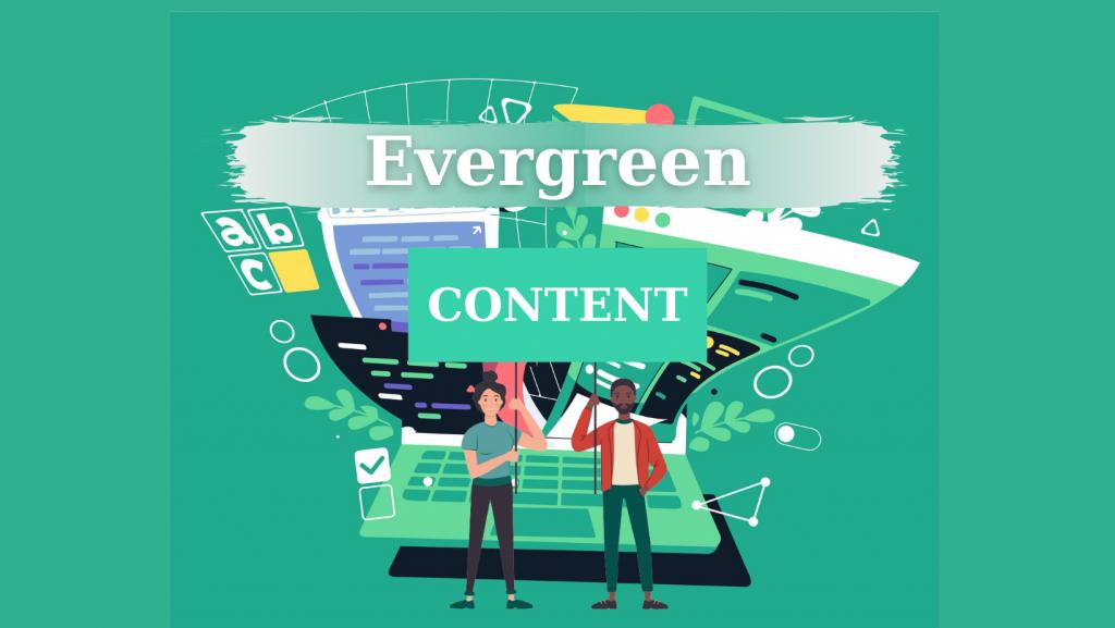 Evergreen Content là gì? Làm thế nào để xuất bản một nội dung thường xanh?